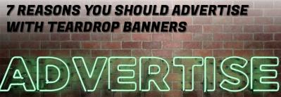7 Reasons You Should Use A Teardrop Banner